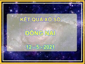 Soi cầu xổ số Đồng Nai thứ 4 ngày 12/5/2021