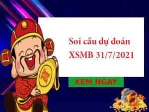 Soi cầu dự đoán XSMB 31/7/2021 hôm nay